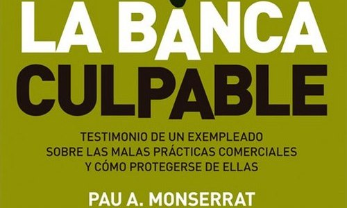'La banca culpable', un manual para evitar ser estafados